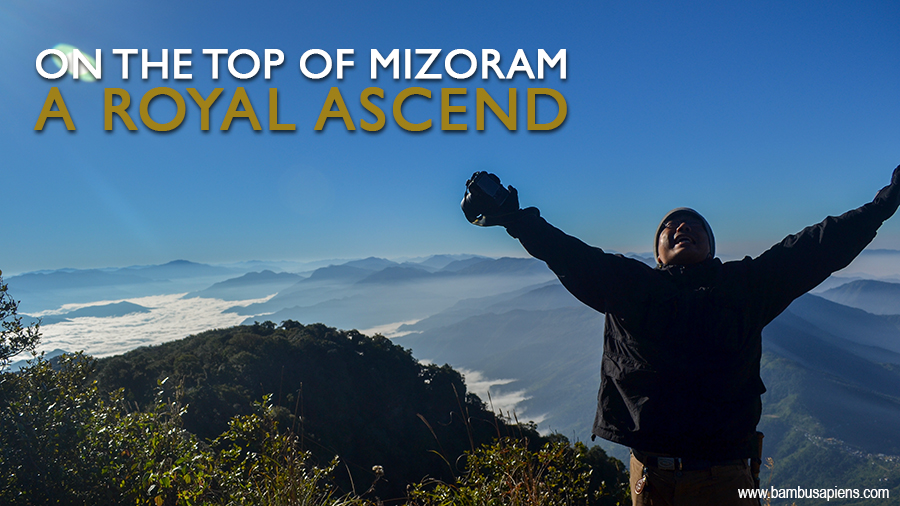 On the Top of Mizoram: A Royal Ascend